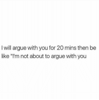 """Arguing, Be Like, and Memes: I will argue with you for 20 mins then be  like """"'m not about to argue with you Moi 💁🏼 You need to follow @scouse_ma @scouse_ma @scouse_ma @scouse_ma"""