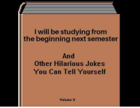 @studentlifeproblems: I will be studying from  the beginning next semester  And  Other Hilarious Jokes  You Can Tell Yourself  Volume II @studentlifeproblems