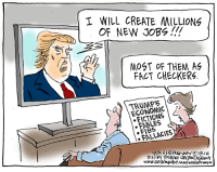 Dan Wasserman, Tribune Content Agency: I WILL CREATE MILLIONS  OF NEW JOBS!!  MOST OF THEM AG  FACT CHECKERS.  ECONOMIC  FABLES  FALLACIES  BY TRIBUNE CONTENTAGENUK Dan Wasserman, Tribune Content Agency