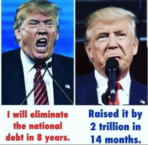 The National, Will, and National Debt: I will eliminate  the national  debt in 8 years.  Raised it by  2 trillion in  14 months.