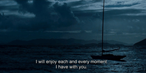 Have With: I will enjoy each and every moment  T have with you