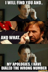 Chuck Norris, Fucking, and Meme: I WILL FIND YOU AND..  AND WHAT.  MY APOLOGIES, I HAVE  DIALED THE WRONG NUMBER  ifunny.ce