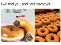 <p>Oh OH my</p>: I will find you, and I will marry you  nutella <p>Oh OH my</p>