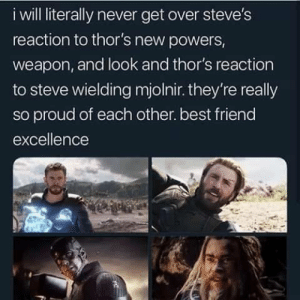 Best Friend, Best, and Proud: i will literally never get over steve's  reaction to thor's new powers,  weapon, and look and thor's reaction  to steve wielding mjolnir. they're really  so proud of each other. best friend  excellence  e4, best friend excellence