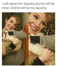 My Squishy: I will name him squishy and he will be  mine. And he will be my squishy.