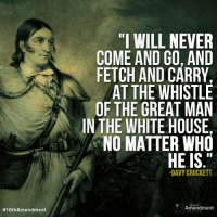 """Memes, Obama, and White House: """"I WILL NEVER  COME AND GO, AND  FETCH AND CARRY,  AT THE WHISTLE  OF THE GREAT MAN  IN THE WHITE HOUSE  NO MATTER WHO  HE IS.""""  -DAVY CROCKETT  TENTH  Amendment  Timeless.  And it doesn't matter if the President's name is Jackson, Roosevelt, Bush, Obama or Trump - It should be about the #Constitution, not loyalty to any one person.  #truth"""