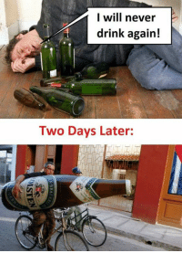 I will never  drink again!  Two Days Later: