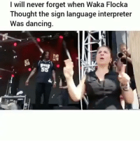 Dancing, Lit, and Memes: I will never forget when Waka Flocka  Thought the sign language interpreter  Was dancing. Lit!