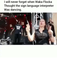 Dancing, Lmao, and Memes: I will never forget when Waka Flocka  Thought the sign language interpreter  Was dancing. Lmao 😭😭