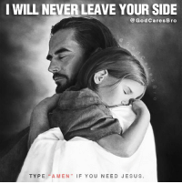 Need Jesus: I WILL NEVER LEAVE YOUR SIDE  God Cares Biro  TYPE  A MEN  IF YOU NEED JESUS.
