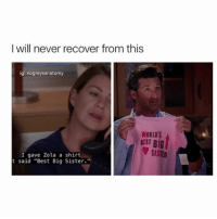 """Memes, Zola, and Best: I will never recover from this  ig: xogreysanatomy  WORLD'S  BEST BIG  SISTER  I gave Zola a shirt  t said """"Best Big Sister."""" FOR REAL 😩 greysanatomy xogreysanatomy"""