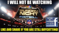 WE WILL NOT BE WATCHING THE NFL!  LIKE AND SHARE IF YOU ARE #BOYCOTTINGTHENFL!     Nation In Distress: I WILL NOT BE WATCHING  NICHT  FOOTBALL  NATION  IN  DISTRESS  like us on  facebook  LIKE AND SHARE IF YOU ARE STILL BOYCOTTING! WE WILL NOT BE WATCHING THE NFL!  LIKE AND SHARE IF YOU ARE #BOYCOTTINGTHENFL!     Nation In Distress