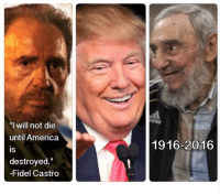 "America, Tumblr, and Blog: ""I will not die  until America  1916-2016  IS  is  destroyed.""  -Fidel Castro <p><a href=""http://memehumor.tumblr.com/post/153722495468/it-doesnt-quite-add-up"" class=""tumblr_blog"">memehumor</a>:</p>  <blockquote><p>It doesn't quite add up</p></blockquote>"