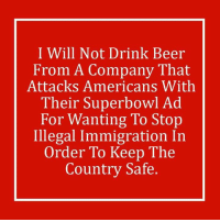 Memes, Kale, and 🤖: I Will Not Drink Beer  From A Company That  Attacks Americans With  Their Superbowl Ad  For Wanting To Stop  Illegal Immigration In  Order To Keep The  Country Safe. They do realize that liberals drink kale smoothies, not beer, right?   #BoycottBud