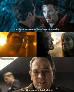daily-meme:  I guess he did it: I will not hesitate to let either of you die.  IG SUPERHEROAXIS  Me: The son of a bitch did it. daily-meme:  I guess he did it