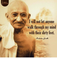 Memes, Dirty, and Mind: I will not let anyone  walk through my mind  with their dirty feet