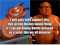 Disney, Facebook, and Memes: I will only fully support this  Live-action Disney movie thing  if I can get Danny Devito dressed  as a  satyr like We all deserve.  Facebook.com/ProudDisnerds Like the Disnerds page!