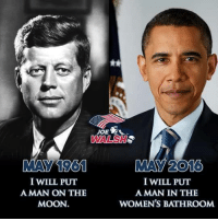 Follow us for more at President Trump: I WILL PUT  AMAN ON THE  MOON.  MAN 2016  I WILL PUT  A MAN IN THE  WOMEN'S BATHROOM Follow us for more at President Trump