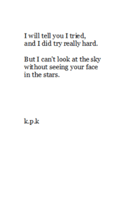 Love, Tumblr, and Blog: I will tell you Itried,  and I did try really hard.  But I can't look at the sky  without seeing your face  in the stars.  k.pk dissapolnted:  vertical/personal/love♥