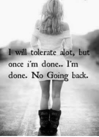 I will tolerate alot, but  once i'm done.. I'm  done. No Going back. #IamDone  Do no Harm but take no Shit