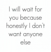 Memes, Waiting..., and 🤖: I will wait for  you because  honestly don't  want anyone  else