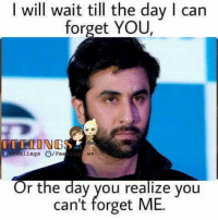 Memes, 🤖, and Ing: I will wait till the day I can  forget YOU,  ING  f elings  O/Fe  Ling WS  Or the day you realize you  can't forget ME.