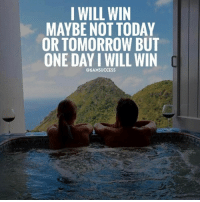 Memes, 🤖, and Not Today: I WILL WIN  MAYBE NOT TODAY  OR TOMORROW BUT  ONE DAY I WILL WIN  @6AMSUCCESS Tag a winner 🙌🏼 6amsuccess - great things take time 👊🏼