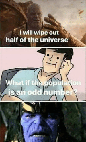 Memes, 🤖, and Universe: I will wipe out  half of the universe  hat if t  san odd/number  opula yon
