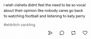 Her whole tumblr is a digital mass of shrieking baby owls whirling around in a 'privilege' tornado cosplaying as SJW Cthulhu.: i wish cishets didnt feel the need to be  about their opinion like nobody cares go back  to watching football and listening to katy perry  #eldritch cackling Her whole tumblr is a digital mass of shrieking baby owls whirling around in a 'privilege' tornado cosplaying as SJW Cthulhu.