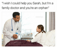 """Snapchat: dankmemesgang: """"I wish could help you Sarah, but I'm a  family doctor and you're an orphan""""  mano  amonoimoges Snapchat: dankmemesgang"""