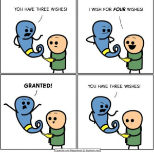 [Meme] Recursion in a nutshell: I WISH FOR FOUR WISHES!  YOU HAVE THREE WISHES!  GRANTED!  YOU HAVE THREE WISHES!  Cyanide and Happiness © Explosm.net [Meme] Recursion in a nutshell