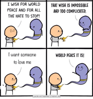Love, Cyanide and Happiness, and World: I WISH FOR WORLD THAT WISH IS IMPOSSIBLE  PEACE AND FOR ALL  THE HATE TO STOP!  AND TOO COMPLICATED.  l want someone  to love me  WORLD PEACE IT IS!  Cyanide and Happiness © Explosm.net meirl