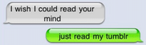 Tumblr, Mind, and Read: I wish I could read your  mind  just read my tumblr