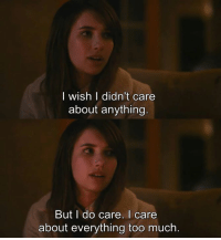 Memes, Too Much, and 🤖: I wish I didn't care  about anything  But I do care. care  about everything too much - Palo Alto 2013