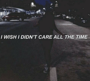 Time, All The, and All the Time: I WISH I DIDN'T CARE ALL THE TIME