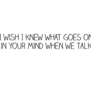 https://iglovequotes.net/: I WISH I KNEW WHAT GOES ON  IN YOUR MIND WHEN WE TALK https://iglovequotes.net/