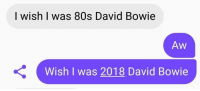 80s, David Bowie, and Bowie: I wish I was 80s David Bowie  Aw  Wish I was 2018 David Bowie