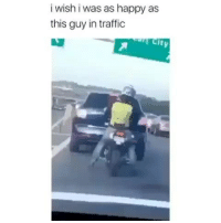 Liveleak, Memes, and Traffic: i wish i was as happy as  this guy in traffic  ty I wish i was as happy as this guy in traffic - - hood hoodmemes hoodclips funnyasf zerochill hilariousmemes cringememes liveleak bestmeme funnyaf triggeredmemes funnypost lmaomemes trynottolaugh funnymemes memedaily hoodcomedy lolz imweak memeunit funniest15seconds funnyvids jokes funnyvines funnyposts comedyposts funnyclips trapvine