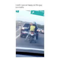 Memes, Traffic, and Happy: I wish I was as happy as this guy  is in traffic  ity Follow @comediic for more✨✨