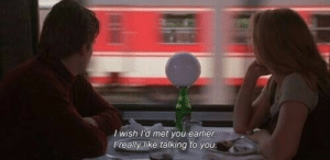 You, Like, and Talking: I wish I'd met you earlier  lreally like talking to you
