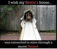 Memes, Connected, and House: I wish my Bestie's house..  letdissemgo  was connected to mine through a  secret Tunnel.