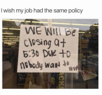 Dank, 🤖, and Job: I wish my job had the same policy  We WIBe  clesing at  6:36 DU +D