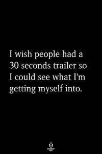 What, People, and Myself: I wish people had a  30 seconds trailer so  I could see what I'm  getting myself into.  ELATIONSW?  LLES I wish...