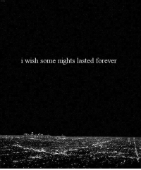 Forever, Some Nights, and Wish: i wish some nights lasted forever