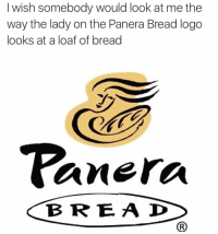 I wish somebody would look at me the  way the lady on the Panera Bread logo  looks at a loaf of bread  Panera  B R E A D Not gonna lie that's how I look at garlic bread 😍🍞 somebodyplsloveme singleasasliceofbread