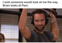 Memes, Omg, and 🤖: I wish someone would look at me the way  Brian looks at Pam omg same