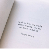 Hearts, World, and Safe: i wish we lived in a world  where it was safe to keep  our hearts unlocked  bridgett devoue