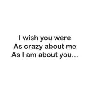 Crazy, Net, and You: I wish you were  As crazy about me  As I am about you. https://iglovequotes.net/