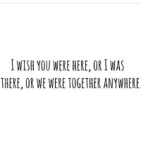Http, Net, and Wish You Were Here: I WISH YOU WERE HERE, OR I WAS  THERE, OR WE WERE TOGETHER ANYWHERE http://iglovequotes.net/