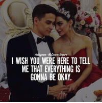 Love, Memes, and Okay: I WISH YOU WERE HERE TO TELL  ME THAT EVERYTHING IS  GONNA BE OKAY Tag your love ❤️